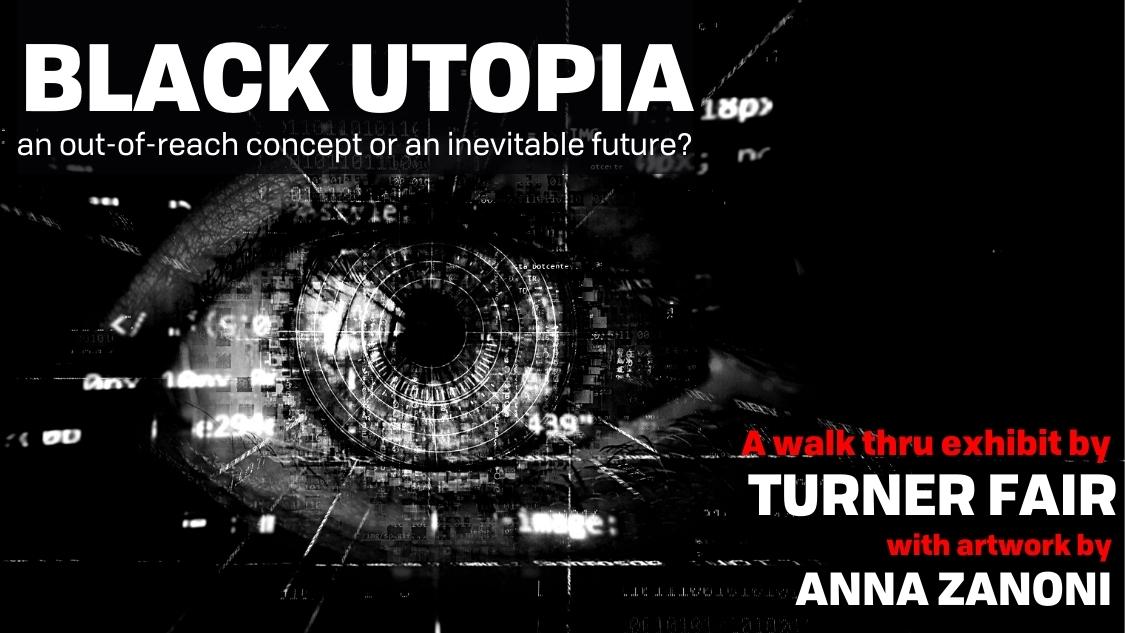 Black Utopia: A Walk-Through Exhibit by Turner Fair