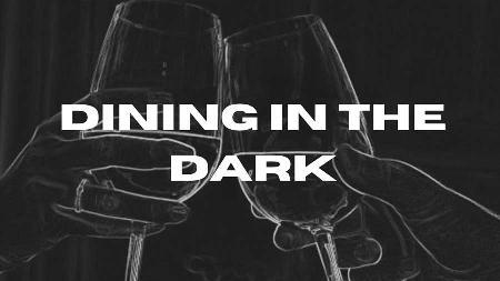 Pitch Black - Dining in the Dark
